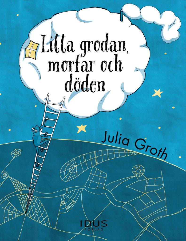 """Bokomslag – """"Lilla grodan, morfar och döden"""" av Julia Groth"""