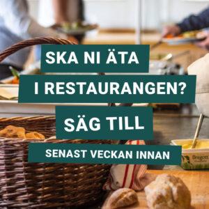 Text: Ska ni äta i restaurangen? Säg till senast veckan innan