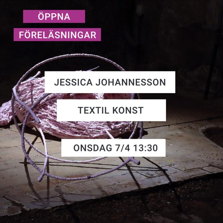 Text: Öppna föreläsningar – Jessica Johannesson – Textil konst – Onsdag 7/4 2021 13:30